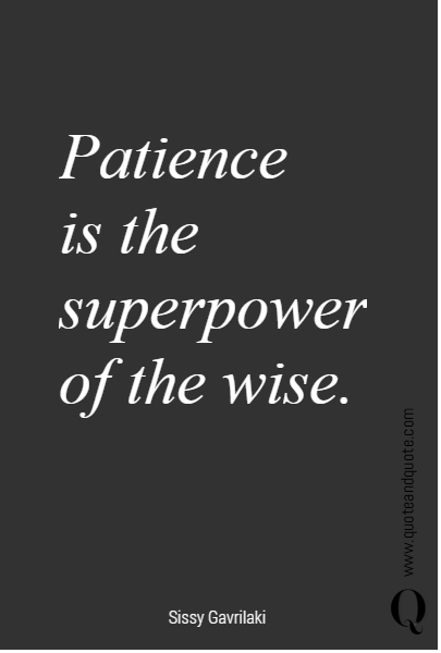 Patience  is the superpower  of the wise.