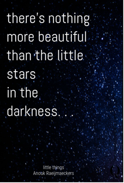 there's nothing  more beautiful  than the little stars  in the darkness. . .