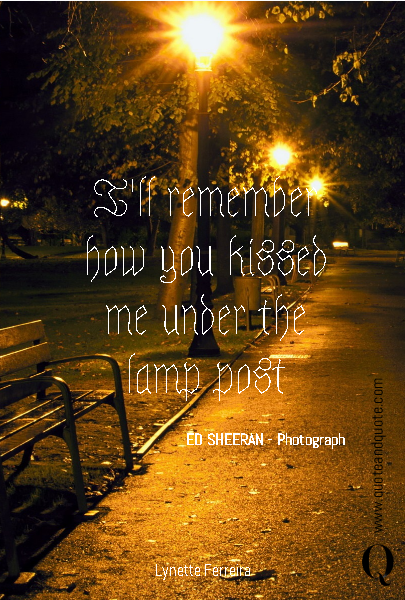 I'll remember how you kissed me under the lamp post ED SHEERAN - Photograph