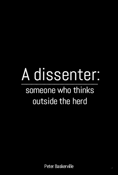 A dissenter: someone who thinks outside the herd ______________________________