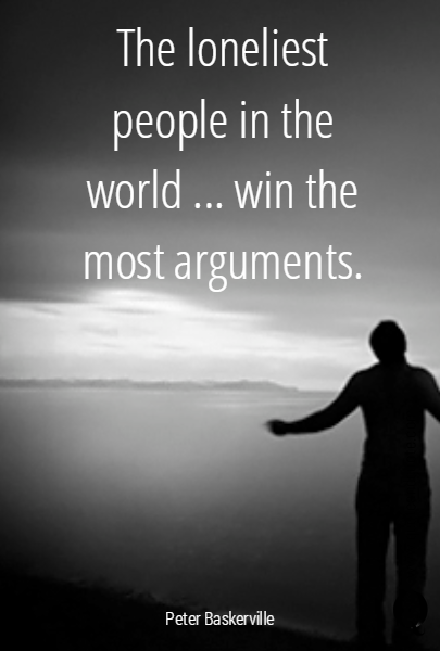 The loneliest people in the world ... win the most arguments.
