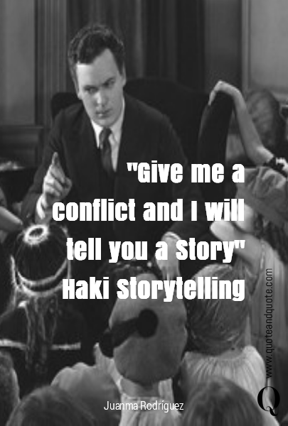 """Give me a conflict and I will tell you a Story""         Haki Storytelling"