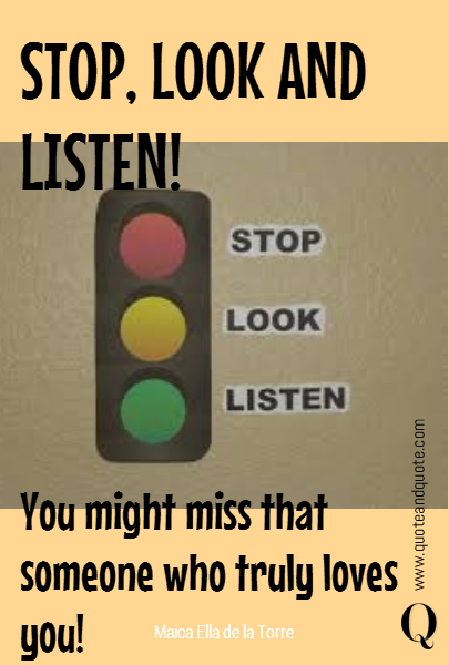 STOP, LOOK AND LISTEN! You might miss that someone who truly loves you!