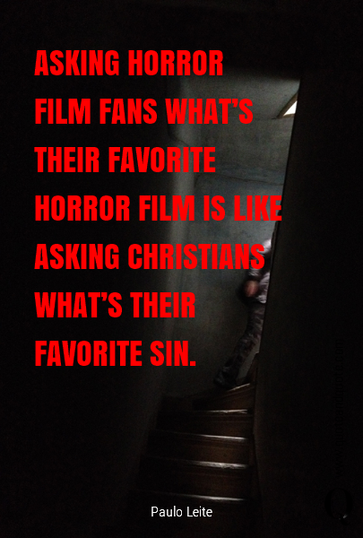 ASKING HORROR FILM FANS WHAT'S THEIR FAVORITE HORROR FILM IS LIKE ASKING CHRISTIANS WHAT'S THEIR FAVORITE SIN.
