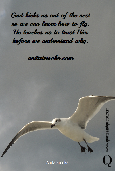 God kicks us out of the nest so we can learn how to fly. 