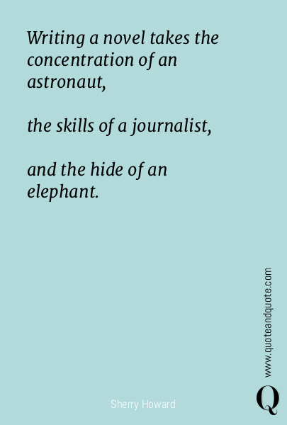 Writing a novel takes the concentration of an astronaut, 