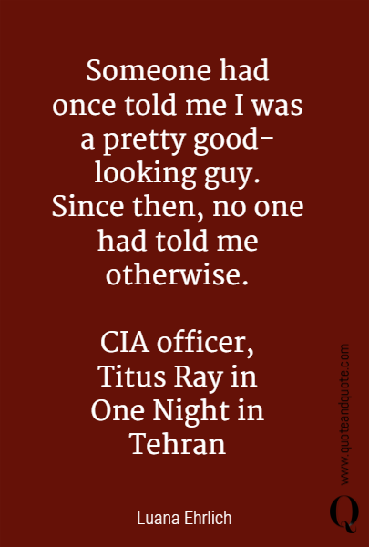 Someone had once told me I was a pretty good-looking guy.