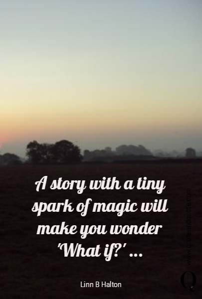 A story with a tiny spark of magic will make you wonder 'What if?' ...