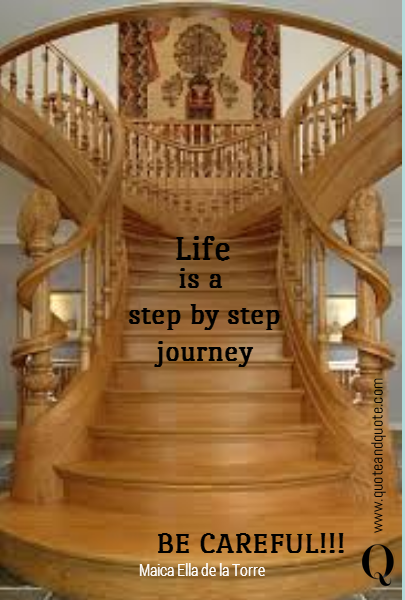Life is a  step by step journey      BE CAREFUL!!!