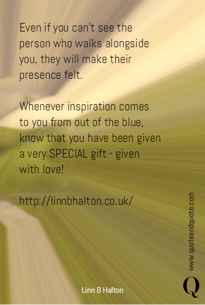 Even if you can't see the person who walks alongside you, they will make their presence felt. 