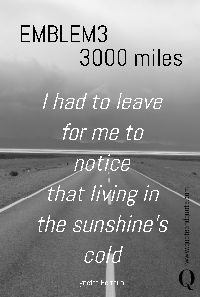 I had to leave for me to notice