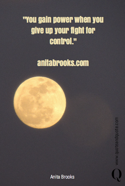 """You gain power when you give up your fight for control.""