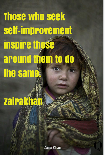 Those who seek self-improvement inspire those around them to do the same.