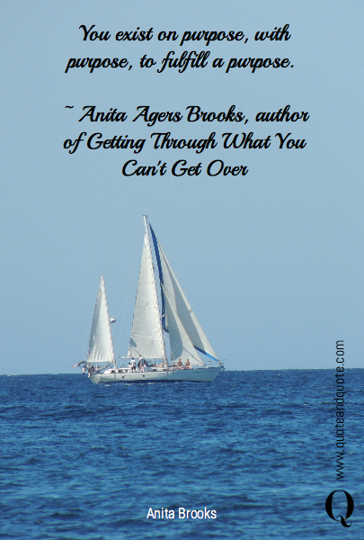 You exist on purpose, with purpose, to fulfill a purpose. 