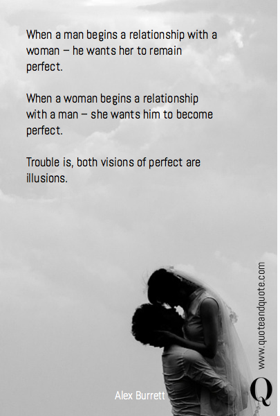 When a man begins a relationship with a woman – he wants her to remain perfect.