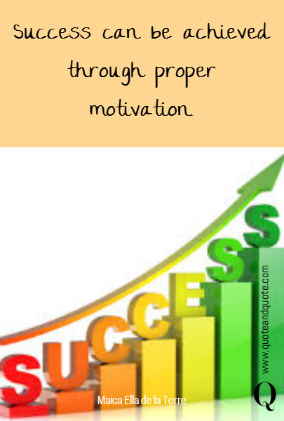 Success can be achieved through proper motivation.
