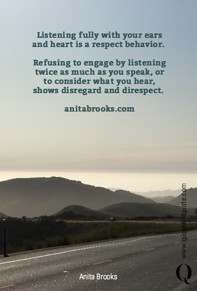 Listening fully with your ears and heart is a respect behavior. 