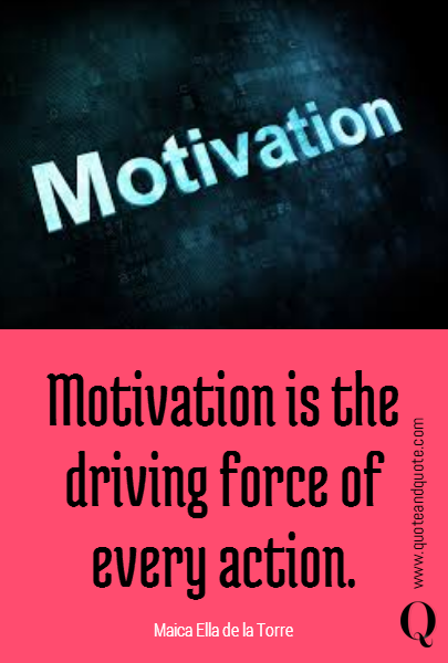 Motivation is the driving force of every action.