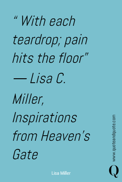 """ With each teardrop; pain hits the floor"" 