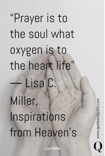 """Prayer is to the soul what oxygen is to the heart life"" 