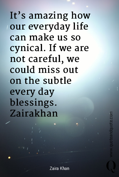It's amazing how our everyday life can make us so cynical. If we are not careful, we could miss out on the subtle every day blessings.