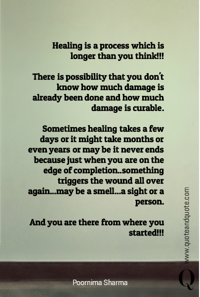 Healing is a process which is longer than you think!!!