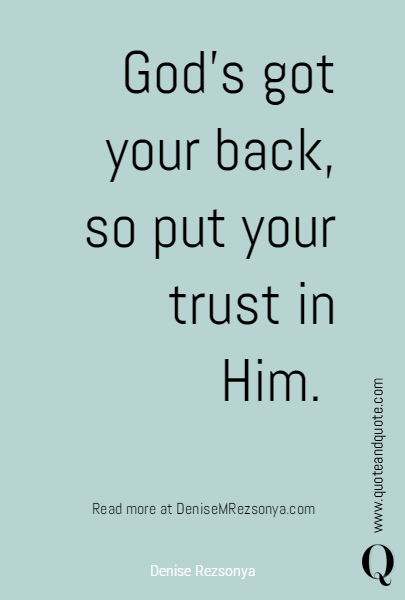 God's got your back, so put your trust in Him. 