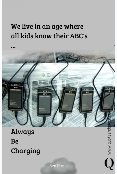 We live in an age where all kids know their ABC's ...