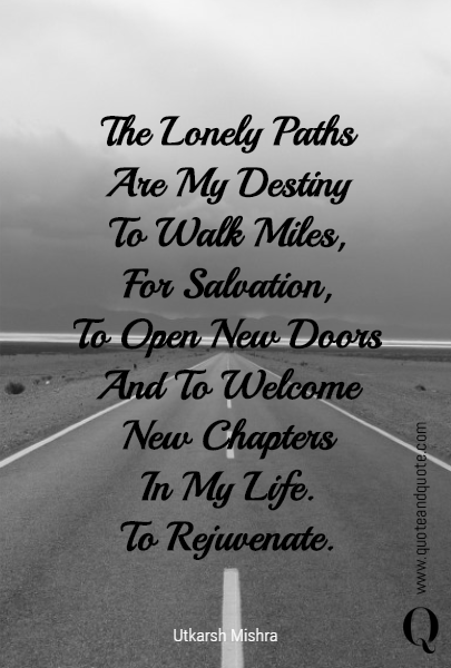The Lonely Paths Are My Destiny To Walk Miles For Salvation To