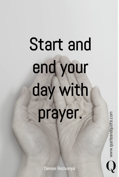 Start and end your day with prayer.