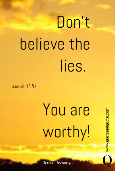 Don't believe the lies.  