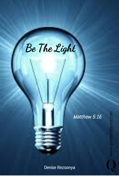 Be The Light  Matthew 5:16