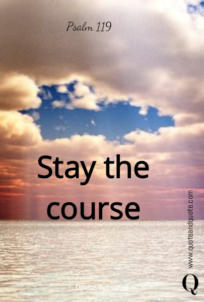 Stay the course Psalm 119