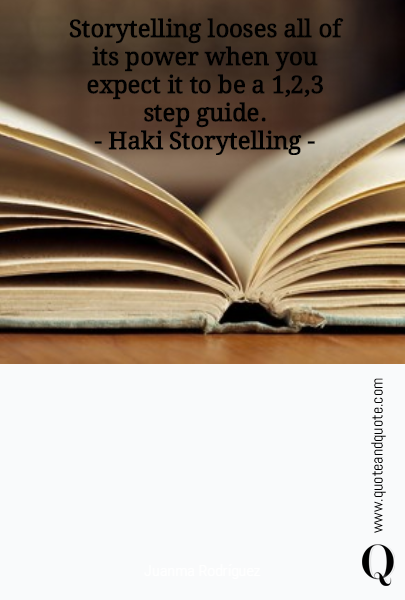 Storytelling looses all of its power when you expect it to be a 1,2,3 step guide.