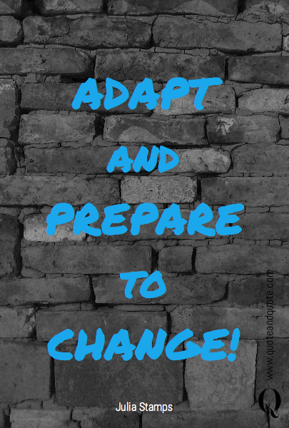 ADAPT and PREPARE to CHANGE!