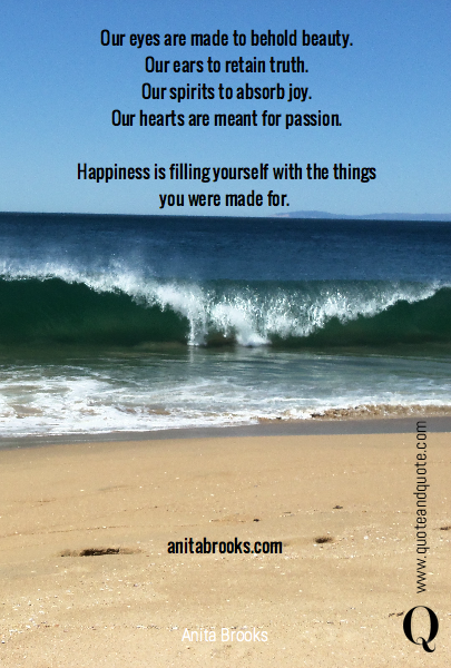 Our eyes are made to behold beauty.