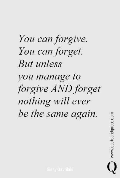 You can forgive. 