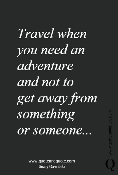 Travel when you need an adventure 