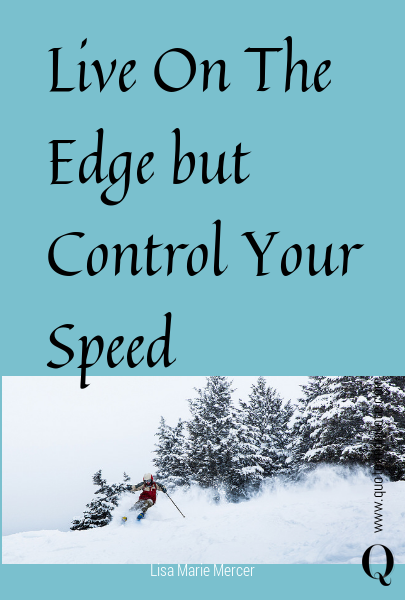 Live On The Edge but Control Your Speed