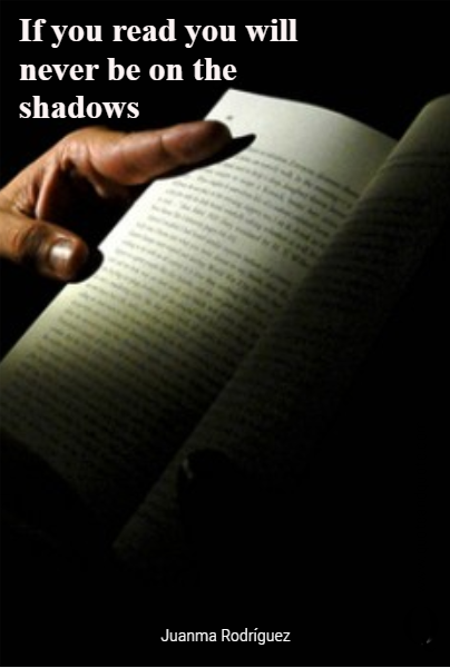 If you read you will never be on the shadows