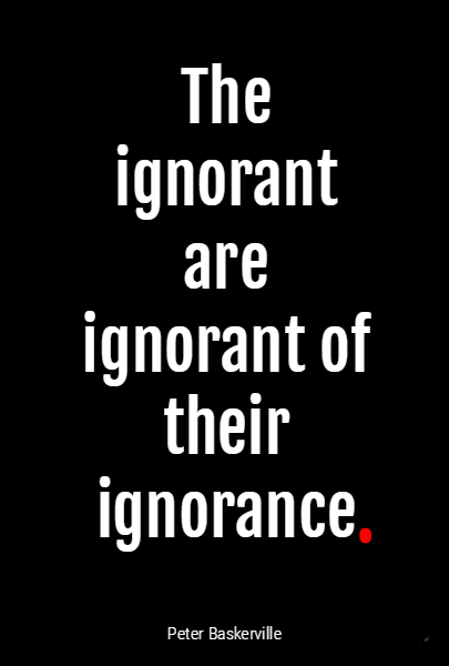 The ignorant are ignorant of their ignorance