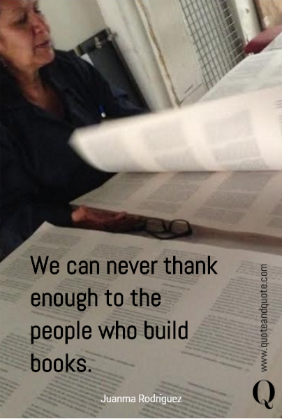 We can never thank enough to the people who build books.