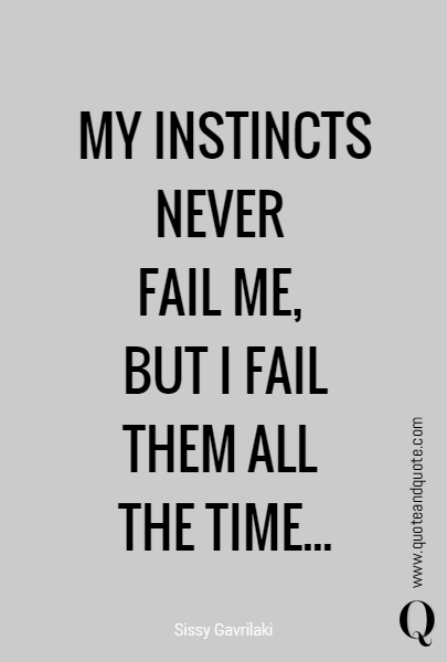 MY  INSTINCTS NEVER 