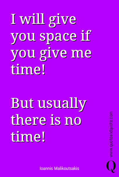 I will give you space if you give me time! 