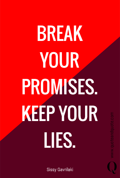 BREAK YOUR PROMISES.