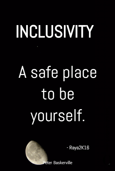 INCLUSIVITY A safe place to be yourself. - Raya2K16