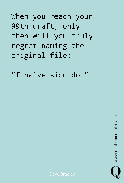 When you reach your 99th draft, only then will you truly regret naming the original file: