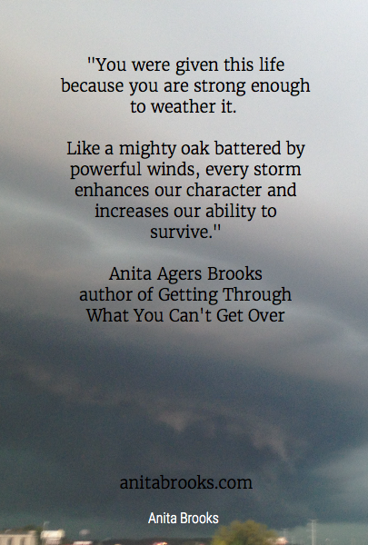 """You were given this life because you are strong enough to weather it. 