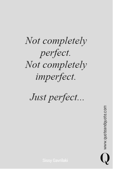 Not completely perfect.