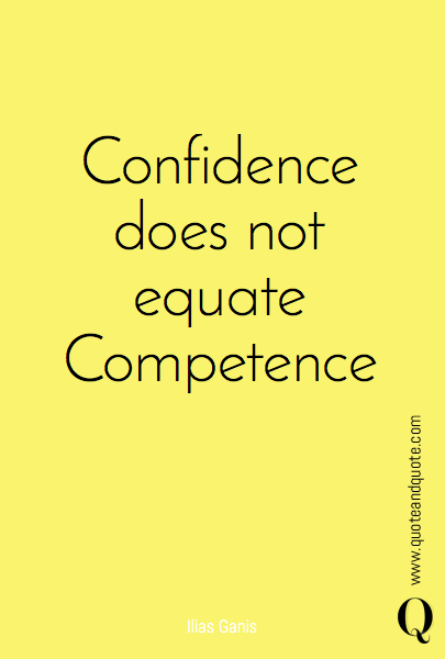Confidence does not equate Competence